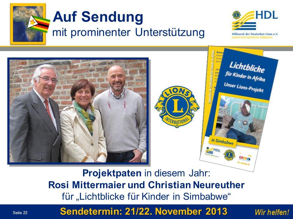 Seite 22 Wir helfen! Sendetermin: 21/22. November 2013 Projektpaten in diesem Jahr: Rosi Mittermaier und Christian Neureuther für Lichtblicke für Kind
