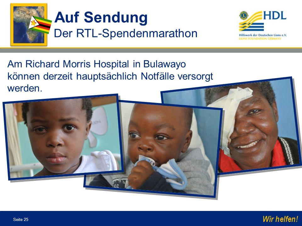 Seite 25 Wir helfen! Am Richard Morris Hospital in Bulawayo können derzeit hauptsächlich Notfälle versorgt werden. Auf Sendung Der RTL-Spendenmarathon