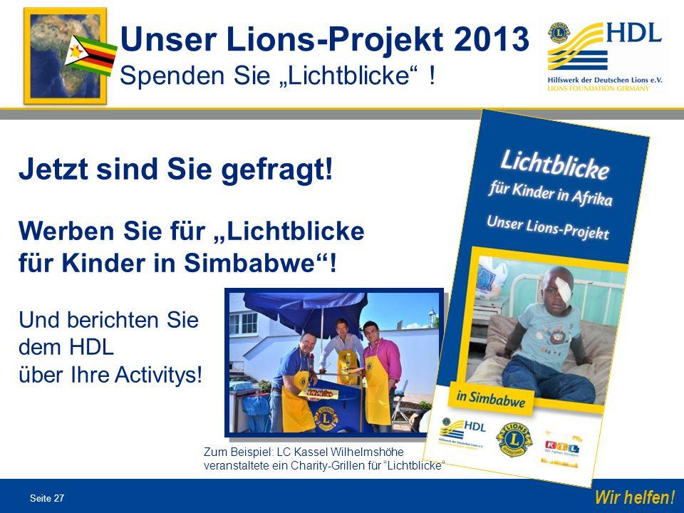 Seite 27 Wir helfen! Unser Lions-Projekt 2013 Spenden Sie Lichtblicke ! Jetzt sind Sie gefragt! Werben Sie für Lichtblicke für Kinder in Simbabwe! Und