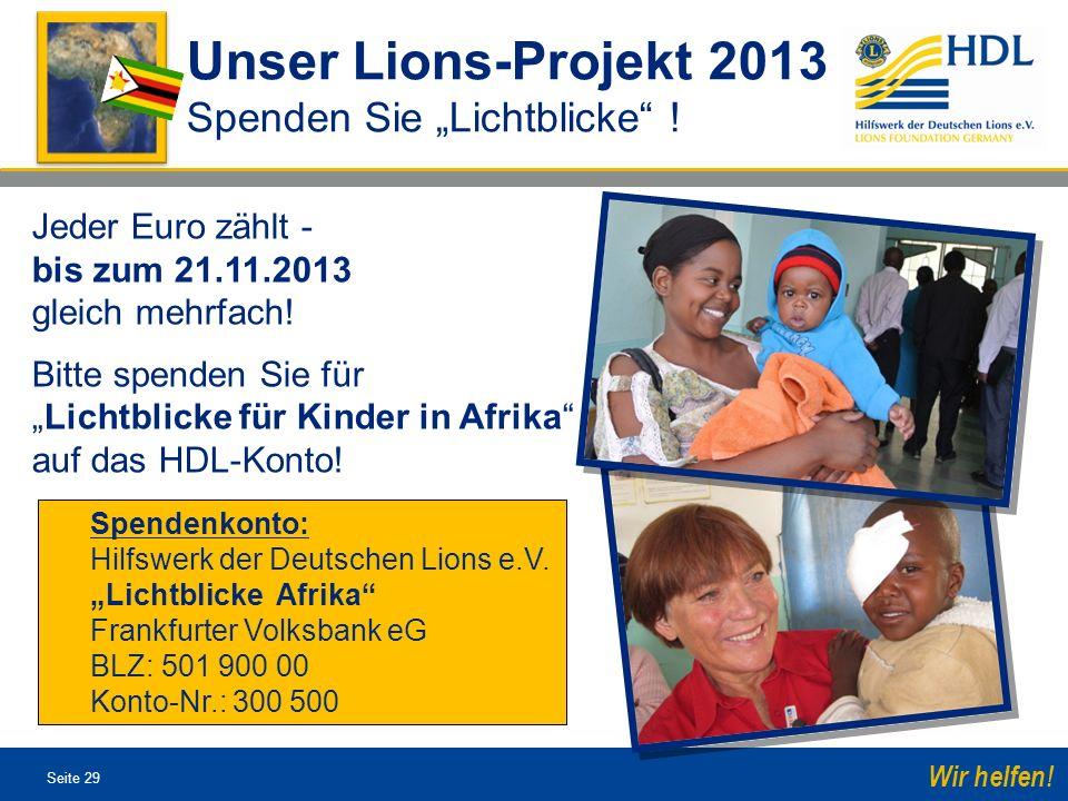 Seite 29 Wir helfen! Spendenkonto: Hilfswerk der Deutschen Lions e.V. Lichtblicke Afrika Frankfurter Volksbank eG BLZ: 501 900 00 Konto-Nr.: 300 500 J