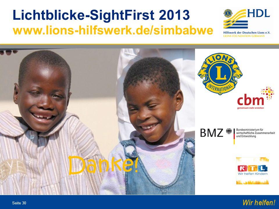 Seite 30 Wir helfen! www.lions-hilfswerk.de/simbabwe Lichtblicke-SightFirst 2013 Danke!