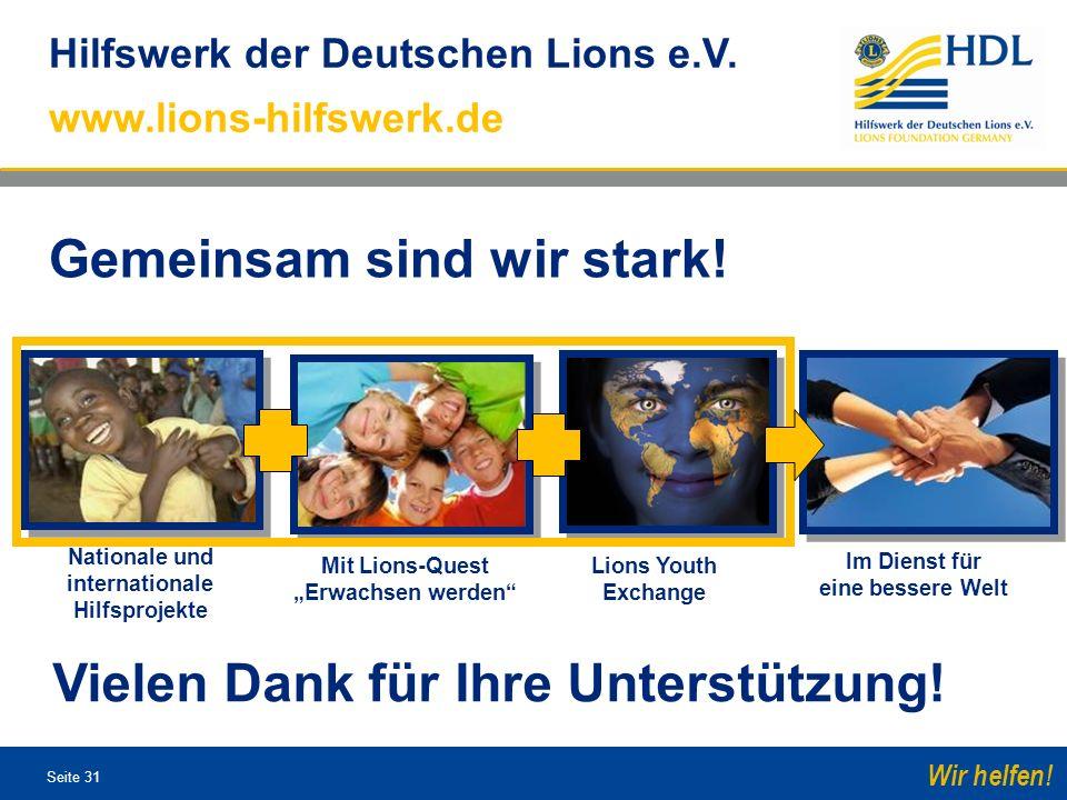 Seite 31 Wir helfen! Hilfswerk der Deutschen Lions e.V. www.lions-hilfswerk.de Im Dienst für eine bessere Welt Nationale und internationale Hilfsproje