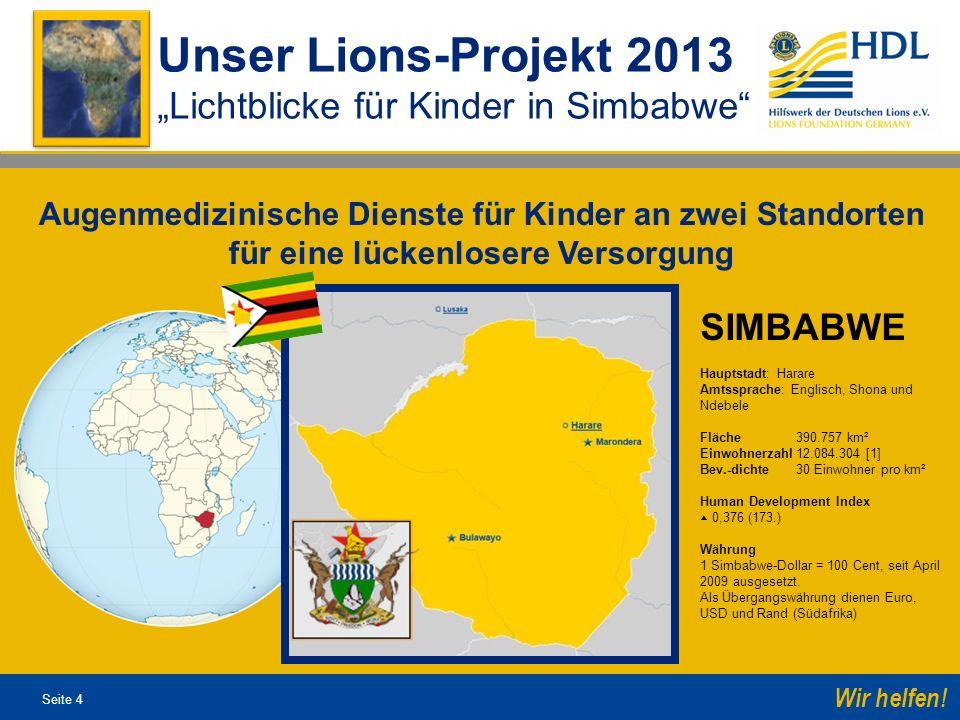 Seite 4 Wir helfen! Unser Lions-Projekt 2013 Lichtblicke für Kinder in Simbabwe Augenmedizinische Dienste für Kinder an zwei Standorten für eine lücke