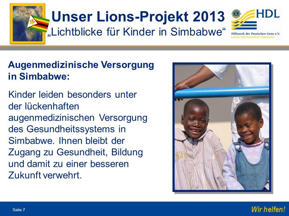 Seite 7 Wir helfen! Kinder leiden besonders unter der lückenhaften augenmedizinischen Versorgung des Gesundheitssystems in Simbabwe. Ihnen bleibt der