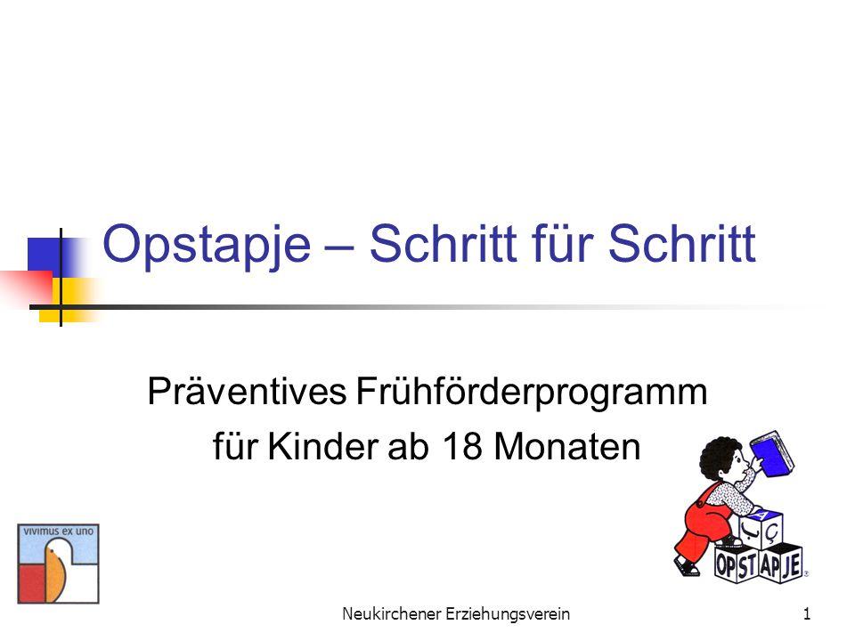 Neukirchener Erziehungsverein1 Opstapje – Schritt für Schritt Präventives Frühförderprogramm für Kinder ab 18 Monaten