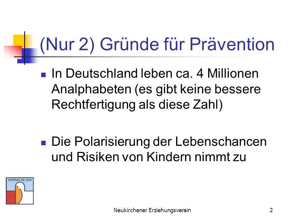 Neukirchener Erziehungsverein2 (Nur 2) Gründe für Prävention In Deutschland leben ca. 4 Millionen Analphabeten (es gibt keine bessere Rechtfertigung a