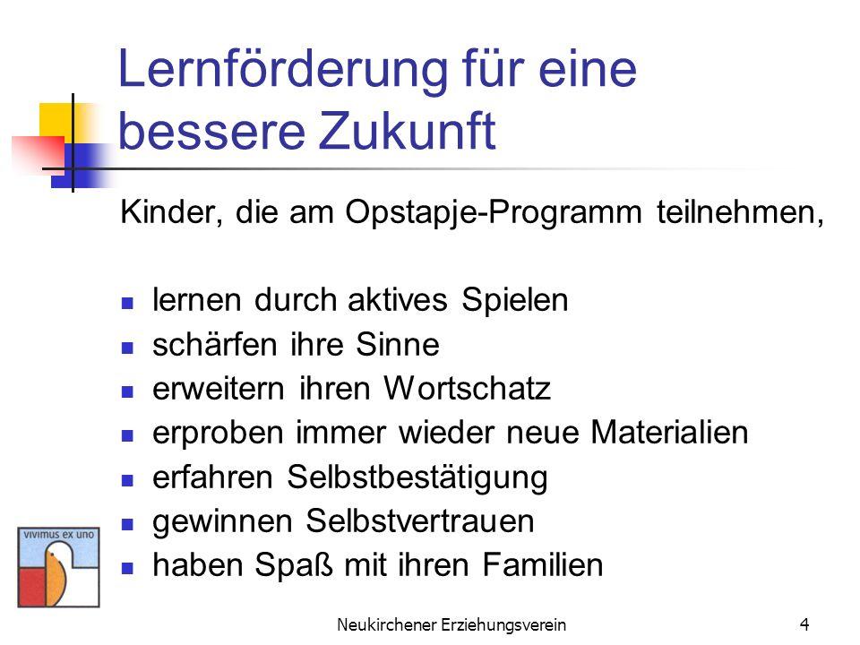 Neukirchener Erziehungsverein4 Lernförderung für eine bessere Zukunft Kinder, die am Opstapje-Programm teilnehmen, lernen durch aktives Spielen schärf