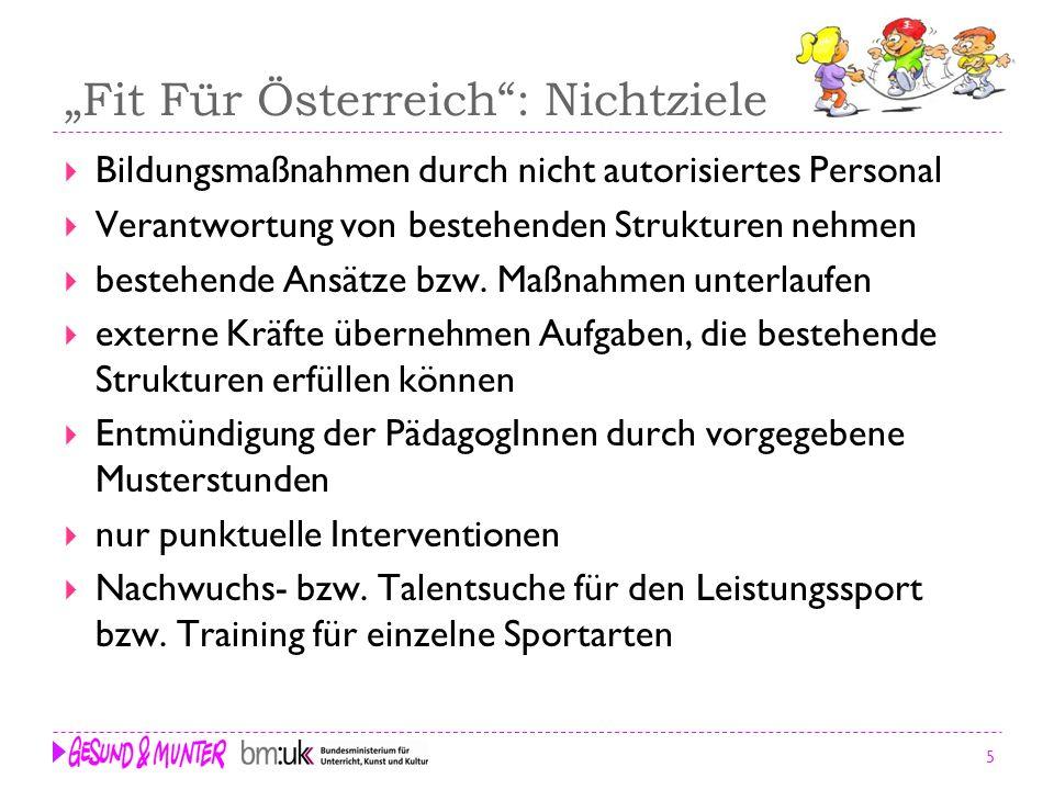 5 Fit Für Österreich: Nichtziele Bildungsmaßnahmen durch nicht autorisiertes Personal Verantwortung von bestehenden Strukturen nehmen bestehende Ansät