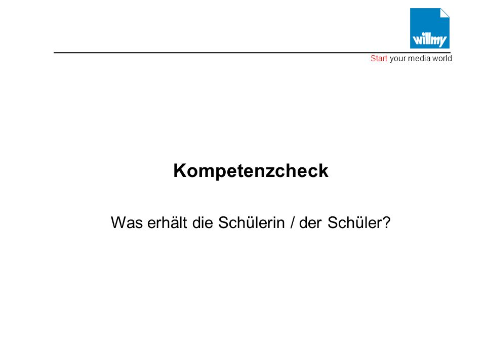 Willmy MediaGroup » » Start your media world Kompetenzcheck Was erhält die Schülerin / der Schüler?