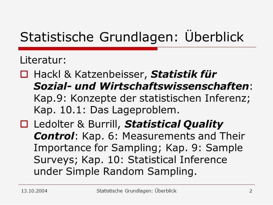 13.10.2004Statistische Grundlagen: Überblick2 Literatur: Hackl & Katzenbeisser, Statistik für Sozial- und Wirtschaftswissenschaften: Kap.9: Konzepte d