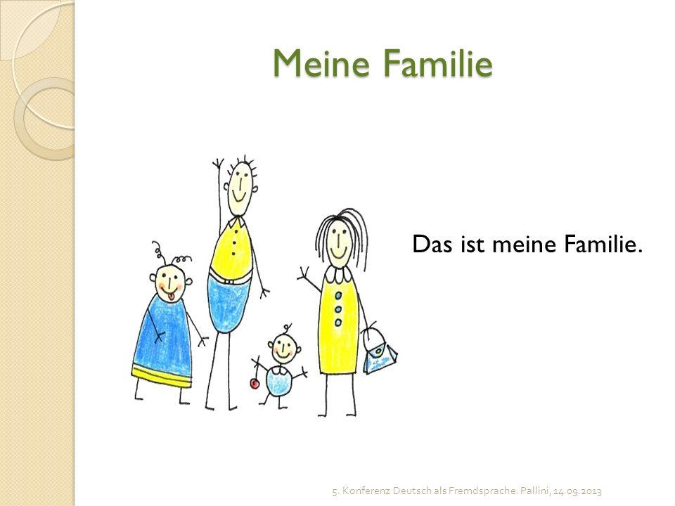 Meine Familie Das ist meine Familie. 5. Konferenz Deutsch als Fremdsprache. Pallini, 14.09.2013