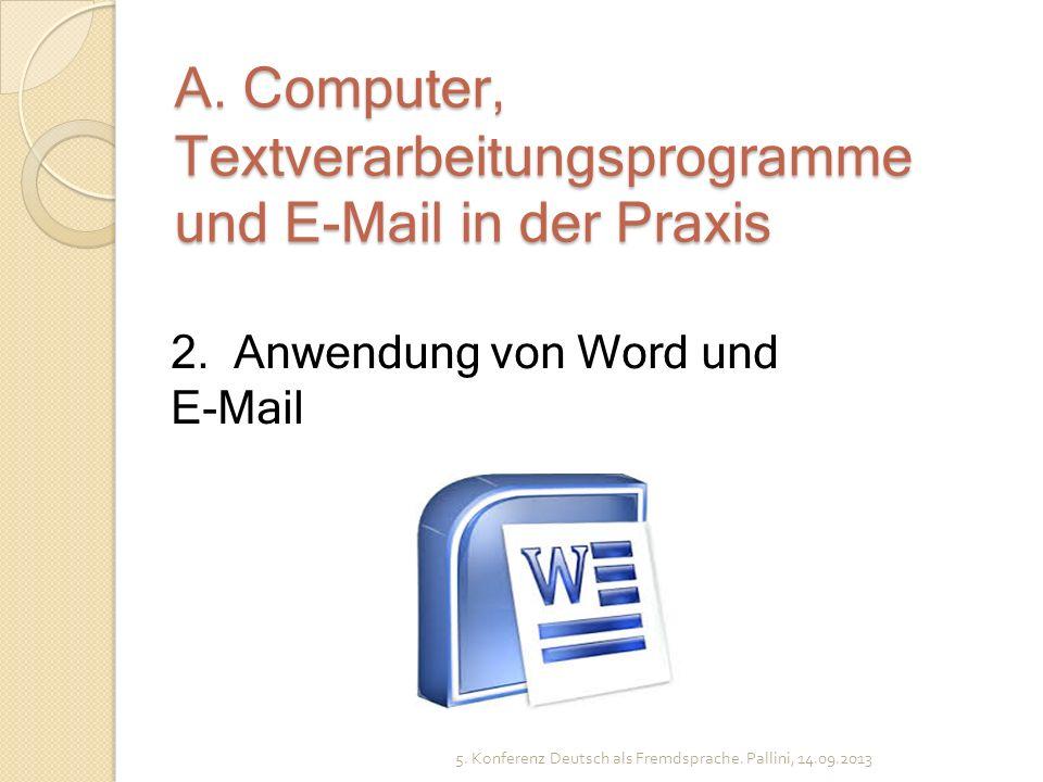 A. Computer, Textverarbeitungsprogramme und E-Mail in der Praxis 5. Konferenz Deutsch als Fremdsprache. Pallini, 14.09.2013 2. Anwendung von Word und