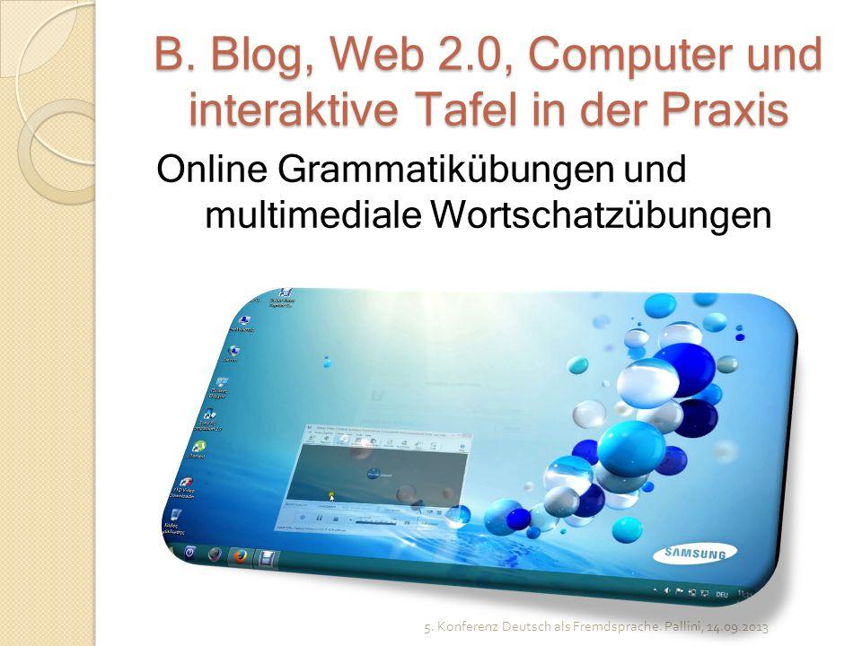 B. Blog, Web 2.0, Computer und interaktive Tafel in der Praxis Online Grammatikübungen und multimediale Wortschatzübungen 5. Konferenz Deutsch als Fre
