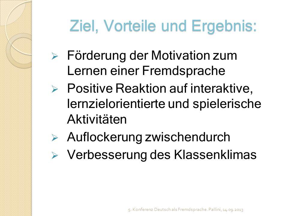 Ziel, Vorteile und Ergebnis: Förderung der Motivation zum Lernen einer Fremdsprache Positive Reaktion auf interaktive, lernzielorientierte und spieler