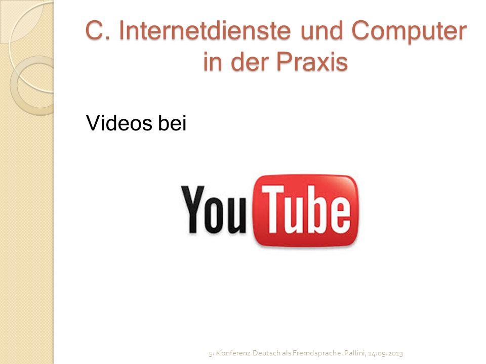 C. Internetdienste und Computer in der Praxis Videos bei 5. Konferenz Deutsch als Fremdsprache. Pallini, 14.09.2013