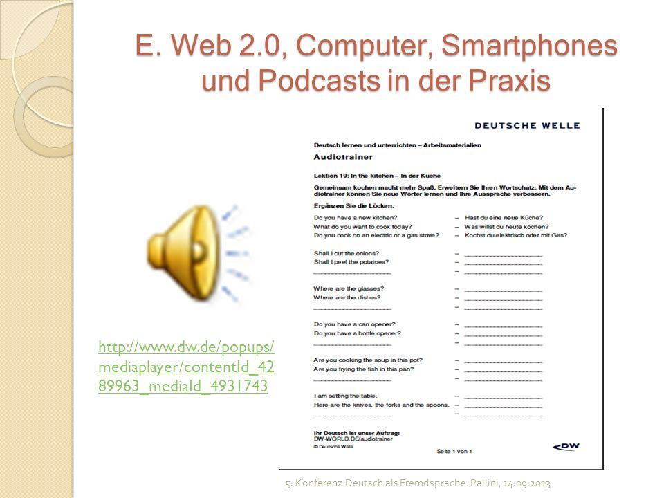 E. Web 2.0, Computer, Smartphones und Podcasts in der Praxis 5. Konferenz Deutsch als Fremdsprache. Pallini, 14.09.2013 http://www.dw.de/popups/ media