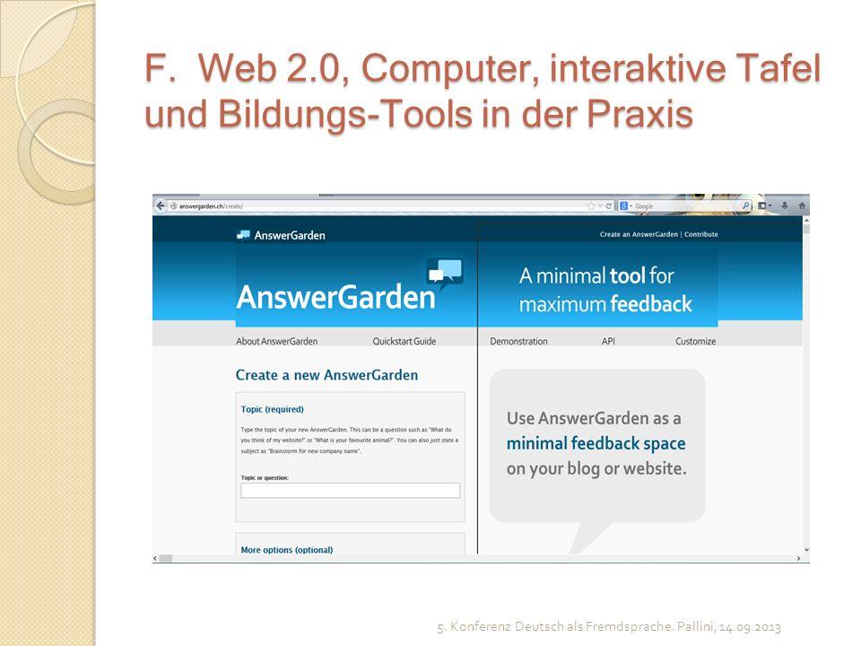 F. Web 2.0, Computer, interaktive Tafel und Bildungs-Tools in der Praxis 5. Konferenz Deutsch als Fremdsprache. Pallini, 14.09.2013