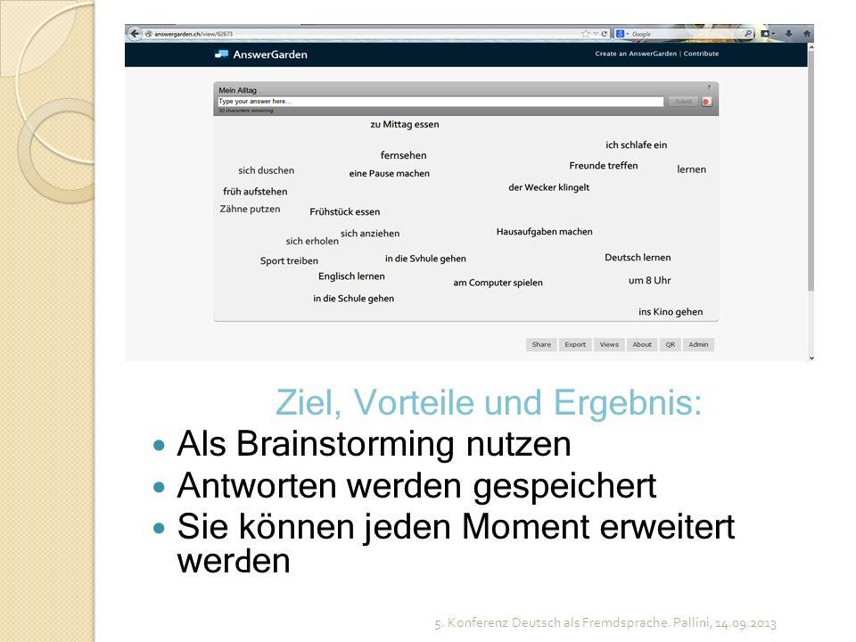 Ziel, Vorteile und Ergebnis: Als Brainstorming nutzen Antworten werden gespeichert Sie können jeden Moment erweitert wer d en 5. Konferenz Deutsch als