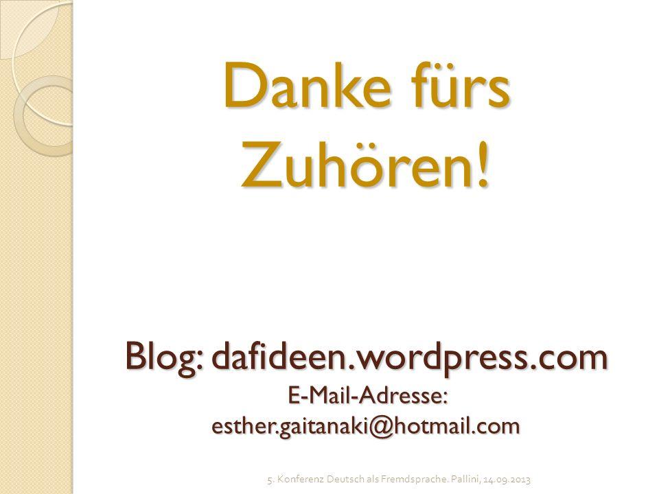 Danke fürs Zuhören! Blog: dafideen.wordpress.com E-Mail-Adresse: esther.gaitanaki@hotmail.com 5. Konferenz Deutsch als Fremdsprache. Pallini, 14.09.20
