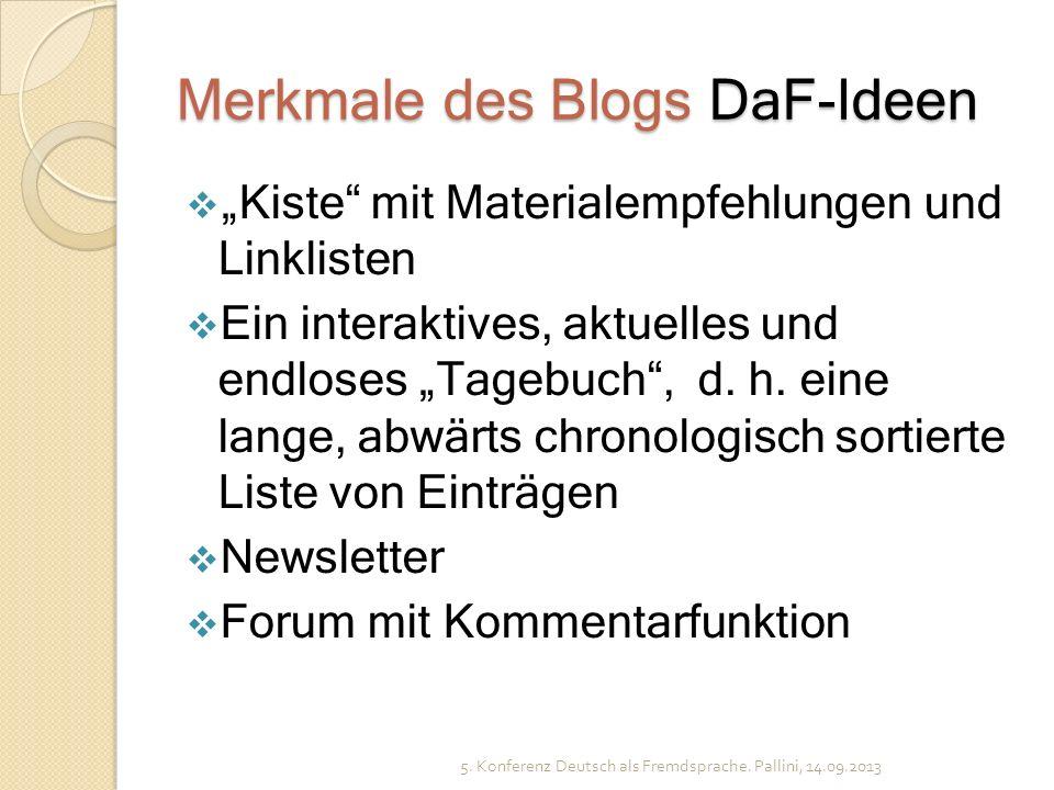 Merkmale des Blogs DaF-Ideen Kiste mit Materialempfehlungen und Linklisten Ein interaktives, aktuelles und endloses Tagebuch, d. h. eine lange, abwärt