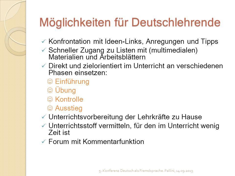 Möglichkeiten für Deutschlehrende Konfrontation mit Ideen-Links, Anregungen und Tipps Schneller Zugang zu Listen mit (multimedialen) Materialien und A