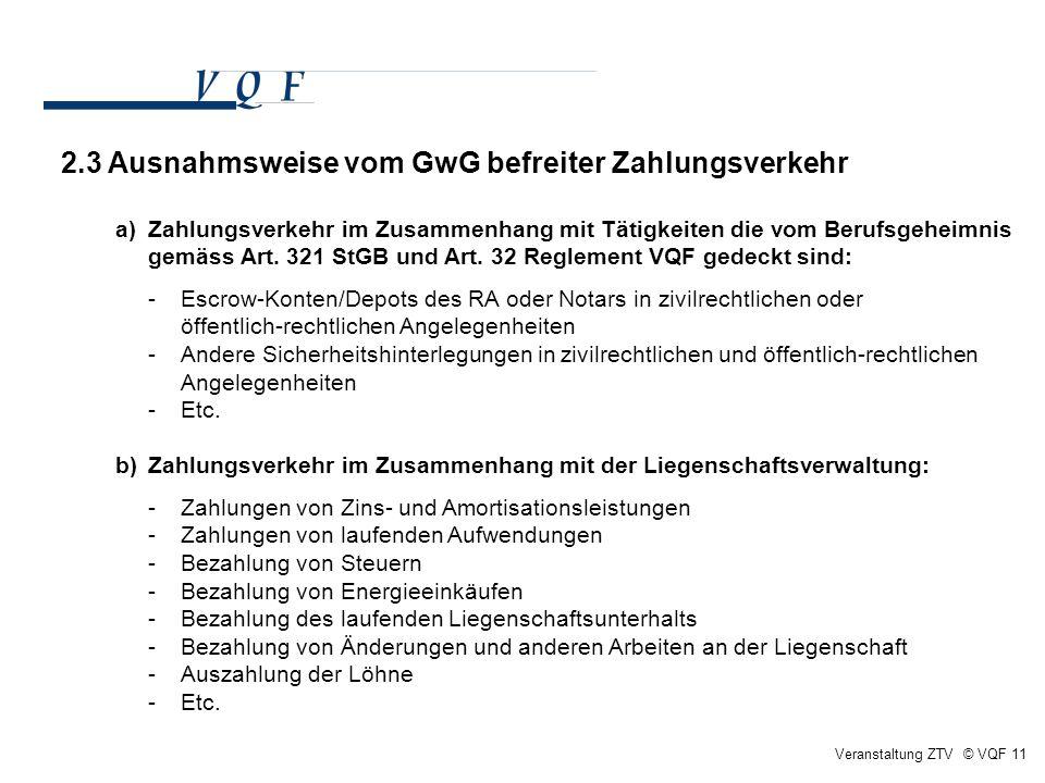 Veranstaltung ZTV © VQF 11 2.3 Ausnahmsweise vom GwG befreiter Zahlungsverkehr a) Zahlungsverkehr im Zusammenhang mit Tätigkeiten die vom Berufsgeheim
