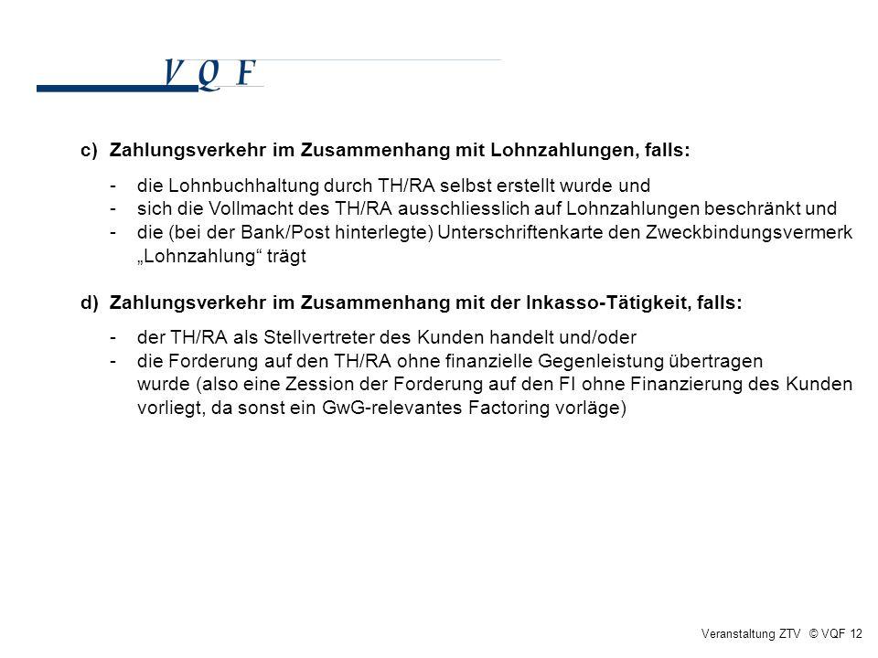 Veranstaltung ZTV © VQF 12 c)Zahlungsverkehr im Zusammenhang mit Lohnzahlungen, falls: - die Lohnbuchhaltung durch TH/RA selbst erstellt wurde und -si