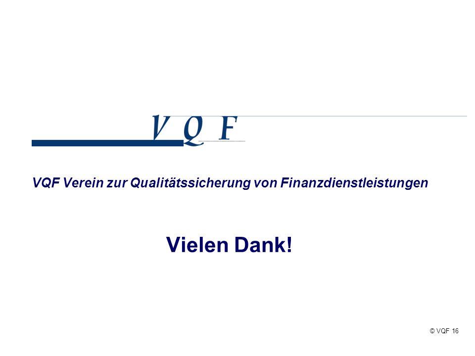 © VQF 16 VQF Verein zur Qualitätssicherung von Finanzdienstleistungen Vielen Dank!