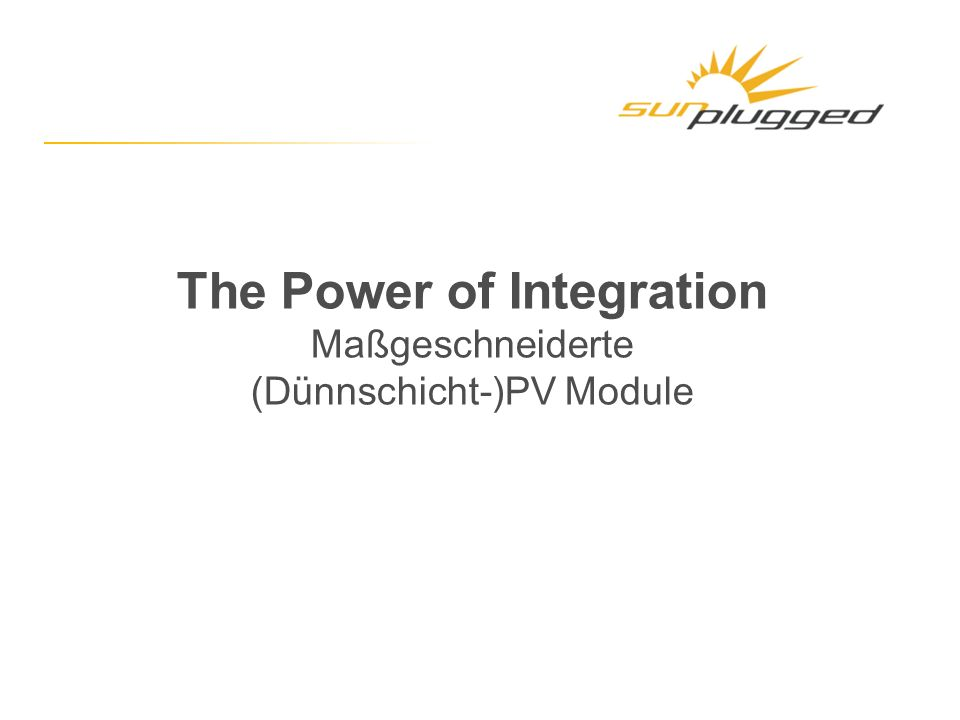 The Power of Integration Maßgeschneiderte (Dünnschicht-)PV Module