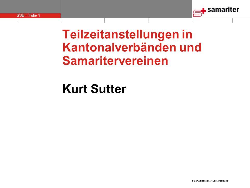 SSB – Folie 1 © Schweizerischer Samariterbund Teilzeitanstellungen in Kantonalverbänden und Samaritervereinen Kurt Sutter