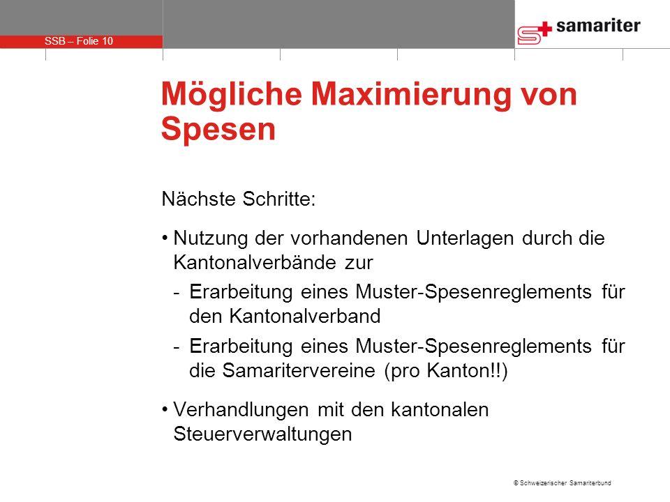 SSB – Folie 10 © Schweizerischer Samariterbund Mögliche Maximierung von Spesen Nächste Schritte: Nutzung der vorhandenen Unterlagen durch die Kantonal