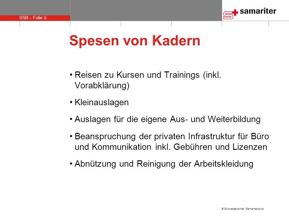 SSB – Folie 5 © Schweizerischer Samariterbund Spesen von Kadern Reisen zu Kursen und Trainings (inkl. Vorabklärung) Kleinauslagen Auslagen für die eig