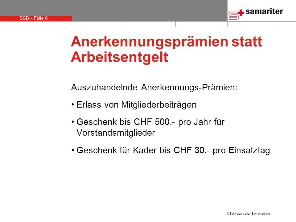 SSB – Folie 6 © Schweizerischer Samariterbund Anerkennungsprämien statt Arbeitsentgelt Auszuhandelnde Anerkennungs-Prämien: Erlass von Mitgliederbeitr