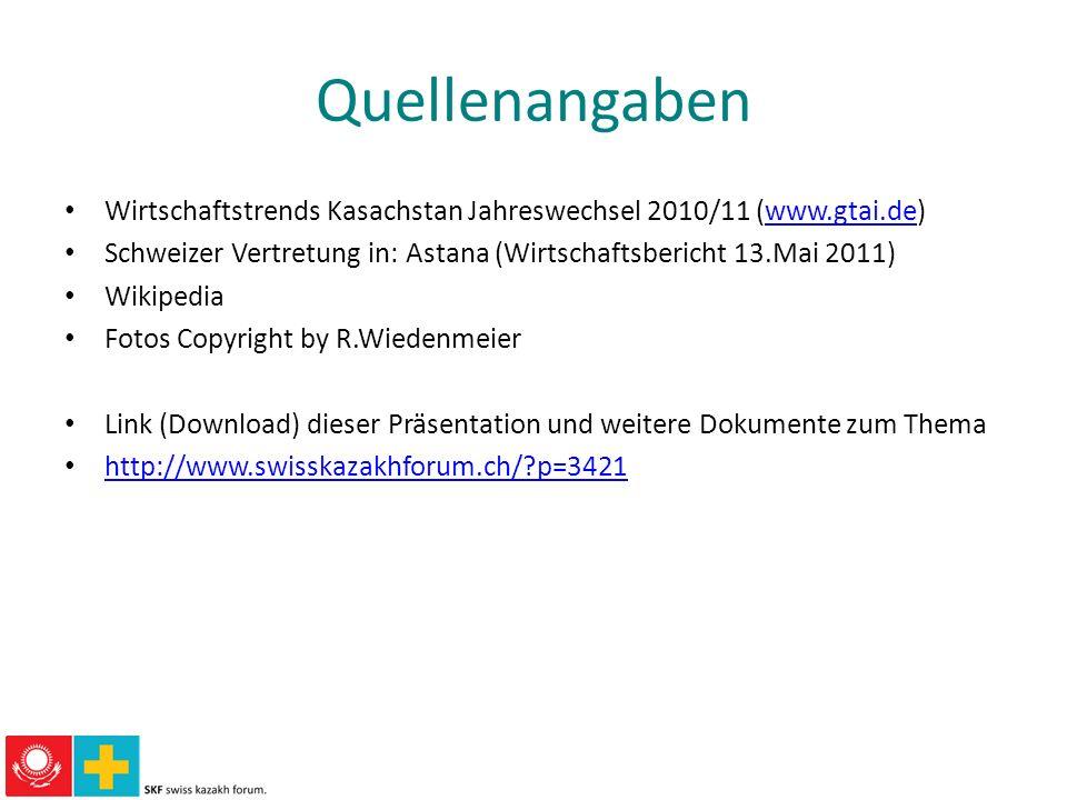 Quellenangaben Wirtschaftstrends Kasachstan Jahreswechsel 2010/11 (www.gtai.de)www.gtai.de Schweizer Vertretung in: Astana (Wirtschaftsbericht 13.Mai