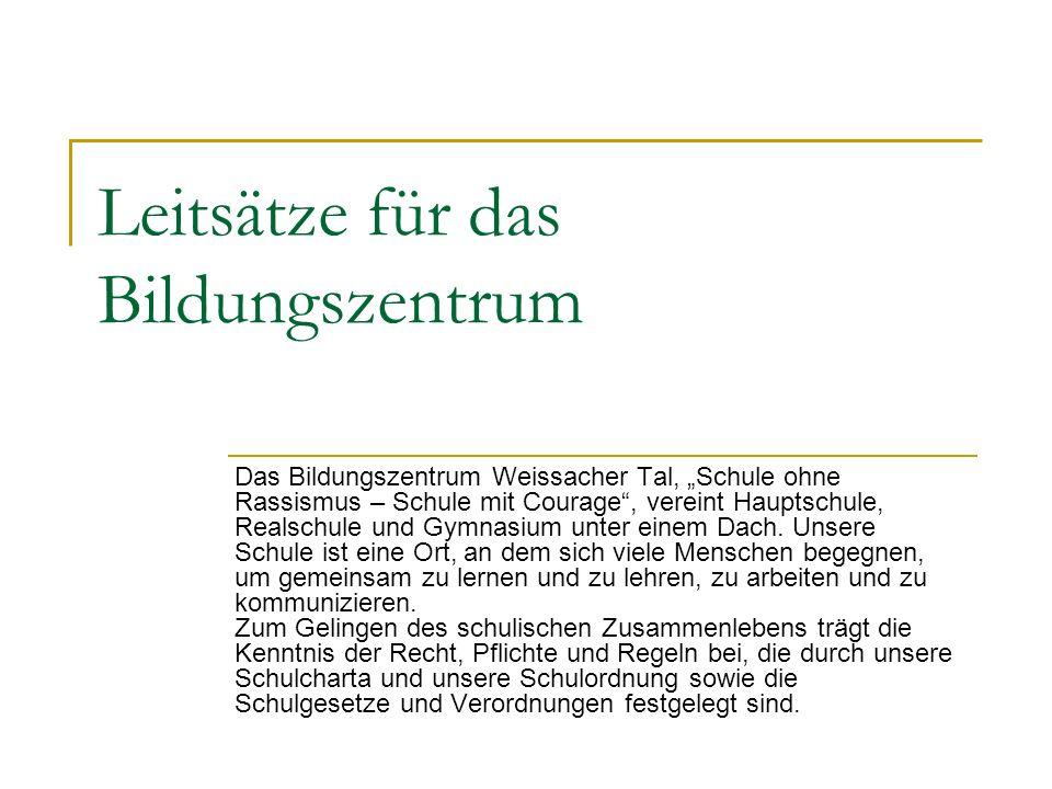 Leitsätze für das Bildungszentrum Das Bildungszentrum Weissacher Tal, Schule ohne Rassismus – Schule mit Courage, vereint Hauptschule, Realschule und