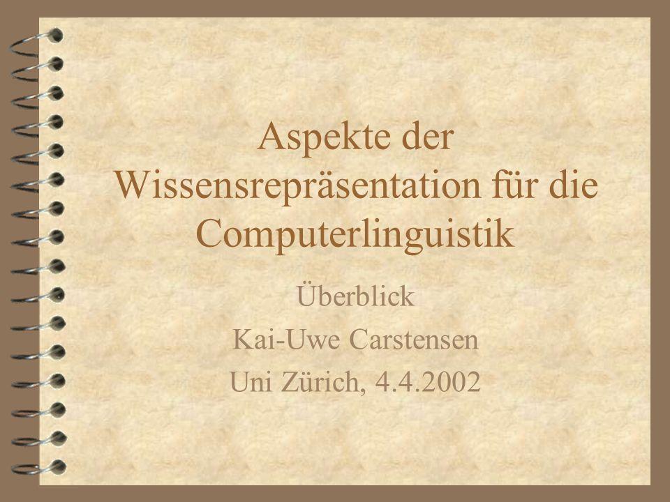 Aspekte der Wissensrepräsentation für die Computerlinguistik Überblick Kai-Uwe Carstensen Uni Zürich, 4.4.2002