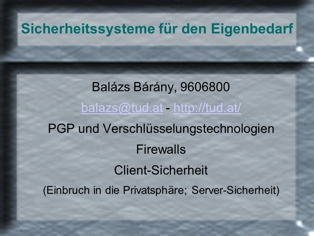 Sicherheitssysteme für den Eigenbedarf Balázs Bárány, 9606800 balazs@tud.atbalazs@tud.at - http://tud.at/http://tud.at/ PGP und Verschlüsselungstechno