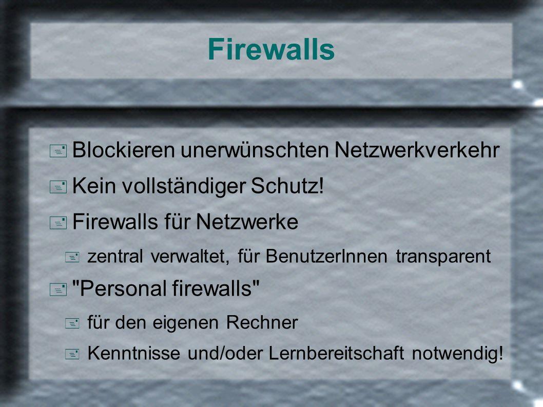 Firewalls + Blockieren unerwünschten Netzwerkverkehr + Kein vollständiger Schutz! + Firewalls für Netzwerke + zentral verwaltet, für BenutzerInnen tra