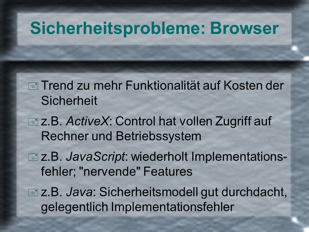 Sicherheitsprobleme: Browser + Trend zu mehr Funktionalität auf Kosten der Sicherheit + z.B. ActiveX: Control hat vollen Zugriff auf Rechner und Betri