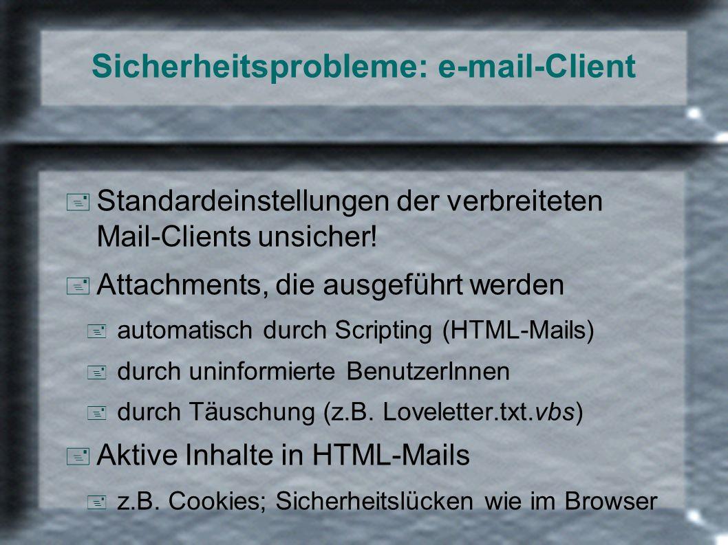 Sicherheitsprobleme: e-mail-Client + Standardeinstellungen der verbreiteten Mail-Clients unsicher! + Attachments, die ausgeführt werden + automatisch