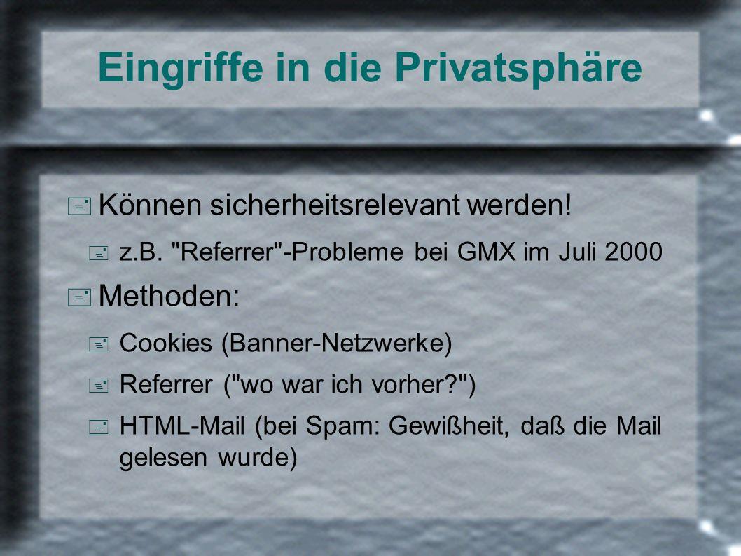 Eingriffe in die Privatsphäre + Können sicherheitsrelevant werden! + z.B.