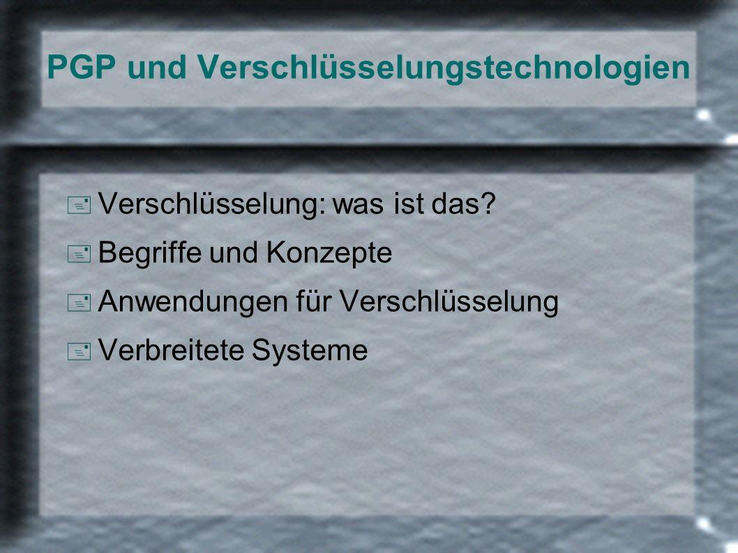 PGP und Verschlüsselungstechnologien + Verschlüsselung: was ist das? + Begriffe und Konzepte + Anwendungen für Verschlüsselung + Verbreitete Systeme