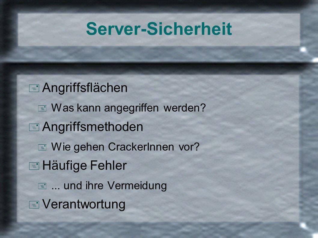 Server-Sicherheit + Angriffsflächen + Was kann angegriffen werden? + Angriffsmethoden + Wie gehen CrackerInnen vor? + Häufige Fehler +... und ihre Ver