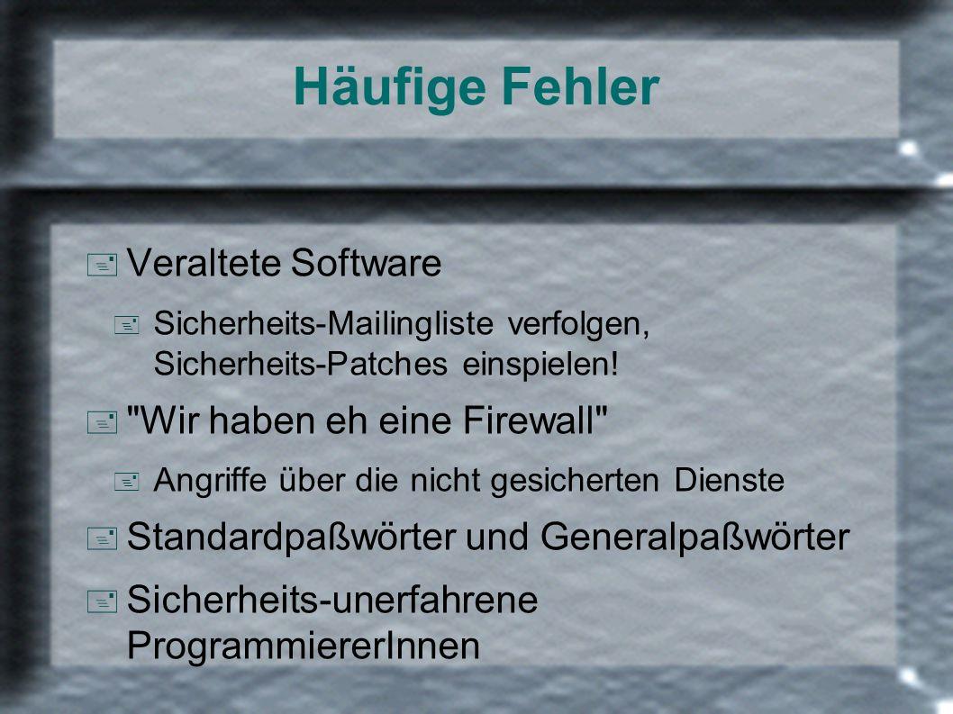 Häufige Fehler + Veraltete Software + Sicherheits-Mailingliste verfolgen, Sicherheits-Patches einspielen! +