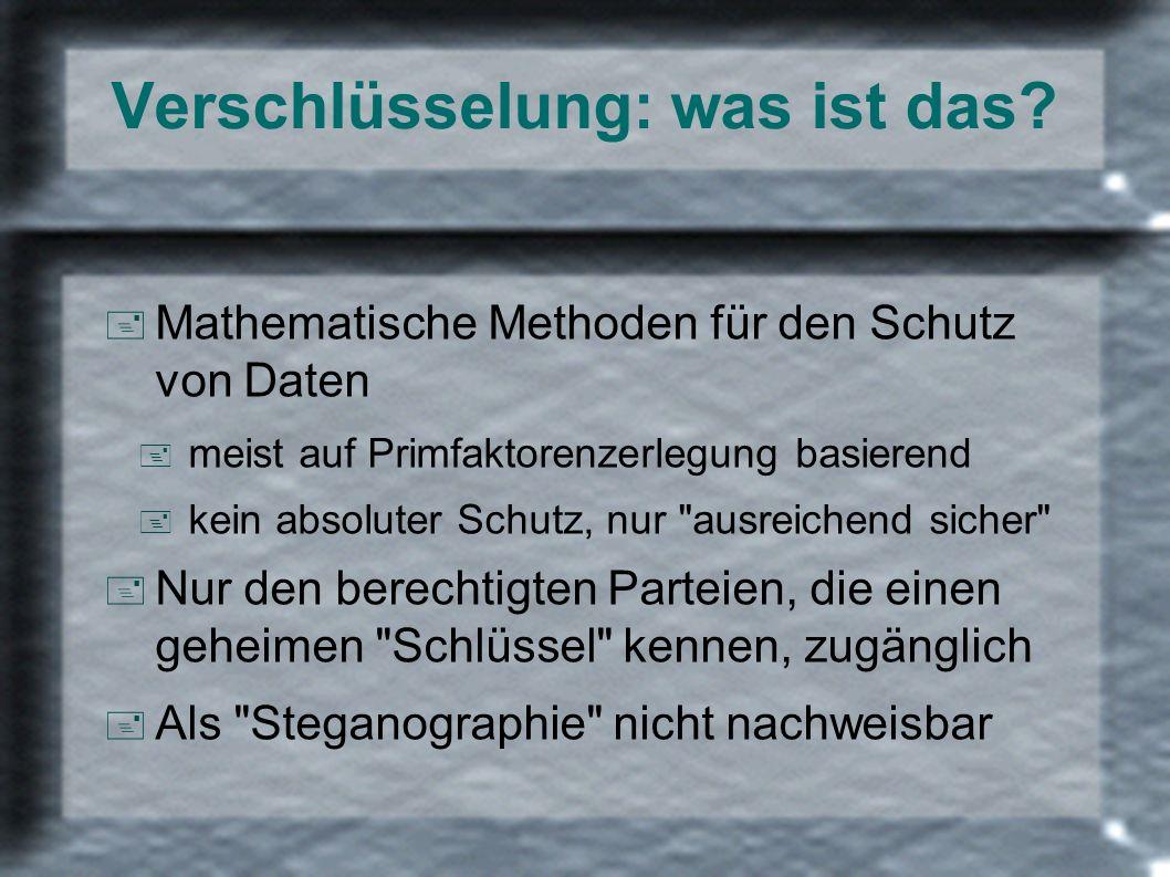 Verschlüsselung: was ist das? + Mathematische Methoden für den Schutz von Daten + meist auf Primfaktorenzerlegung basierend + kein absoluter Schutz, n