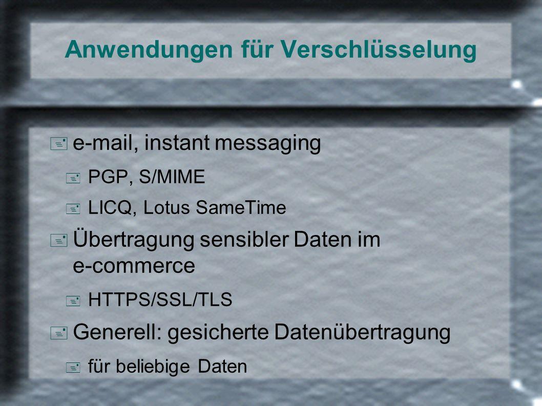 Anwendungen für Verschlüsselung + e-mail, instant messaging + PGP, S/MIME + LICQ, Lotus SameTime + Übertragung sensibler Daten im e-commerce + HTTPS/S