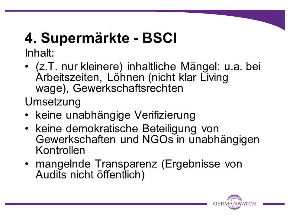 4. Supermärkte - BSCI Inhalt: (z.T. nur kleinere) inhaltliche Mängel: u.a. bei Arbeitszeiten, Löhnen (nicht klar Living wage), Gewerkschaftsrechten Um