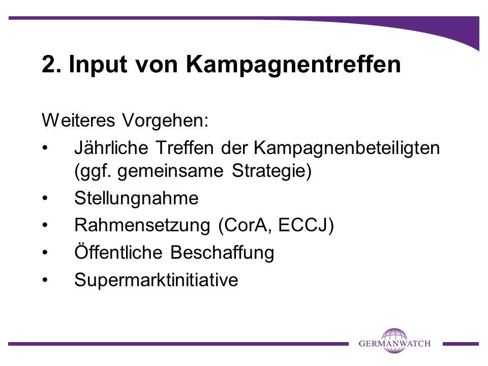2. Input von Kampagnentreffen Weiteres Vorgehen: Jährliche Treffen der Kampagnenbeteiligten (ggf. gemeinsame Strategie) Stellungnahme Rahmensetzung (C