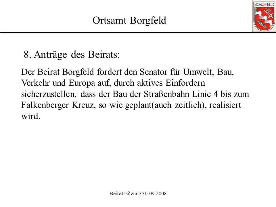 Beiratssitzung 30.09.2008 Ortsamt Borgfeld 8. Anträge des Beirats: Der Senator für Bau, Umwelt, Verkehr und Europa wird aufgefordert, umgehend dafür S