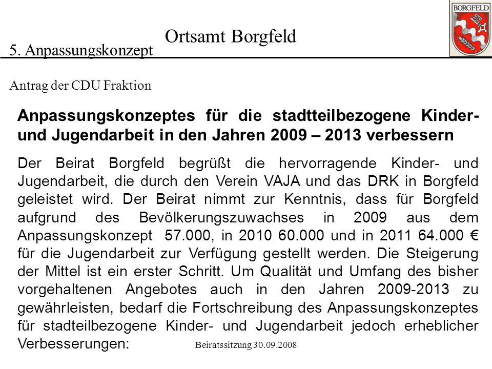 Beiratssitzung 30.09.2008 Ortsamt Borgfeld 5. Anpassungskonzept Stadtteilbudgets für die Jahre 2009 bis 2011 gestreckt